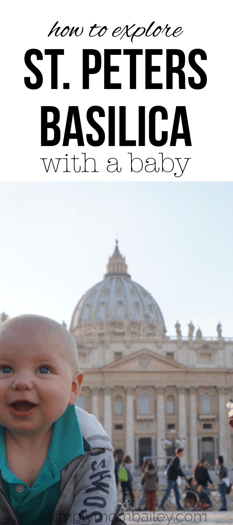 How to visit St. Peters Basilica with baby. Tips and tricks from a real life perspective.  visiting Rome with baby #travelwithkids #havebabywilltravel #romeitaly #travelitaly #traveleurope #familytravel #europeantravel #letsgo #traveltips #traveltricks #placestogowithbaby
