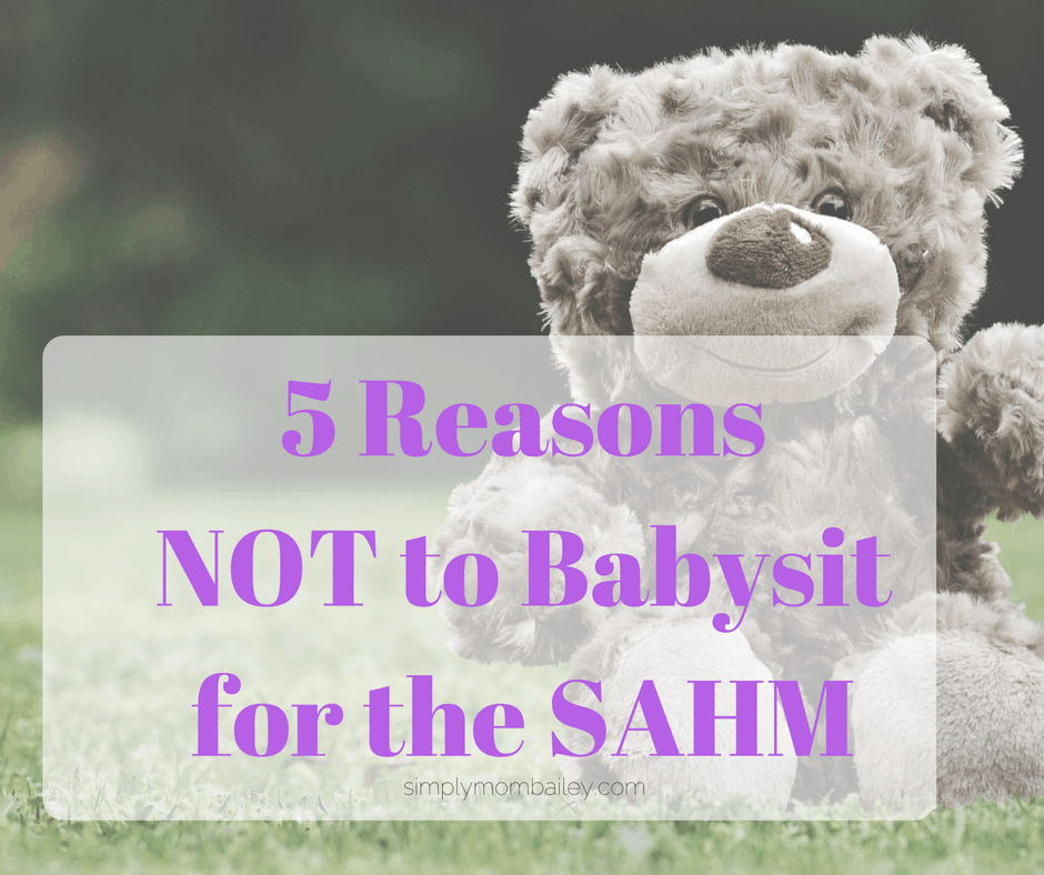 SAHM Babysitter – 5 Reasons NOT to Babysit