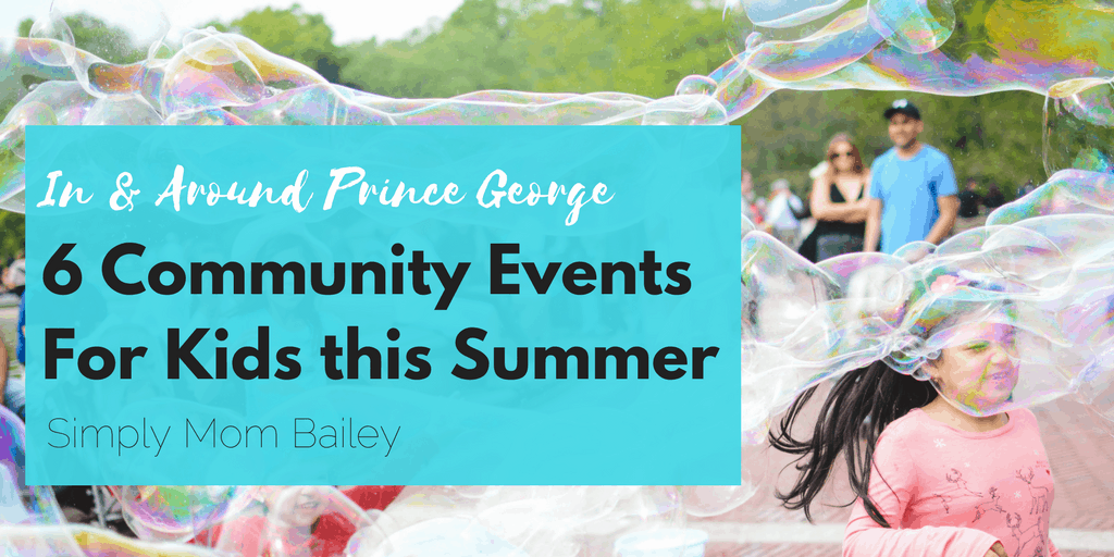 In & Around Prince George, BC - 6 Community Events for Kids this Summer in Prince George, BC