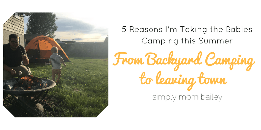 Why I'm Taking the Babies Camping this Summer - 2 Under 2 - Family Camping Trip