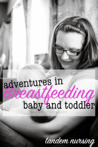 Adventures in Tandem Nursing: Breastfeeding a Baby AND a Toddler
