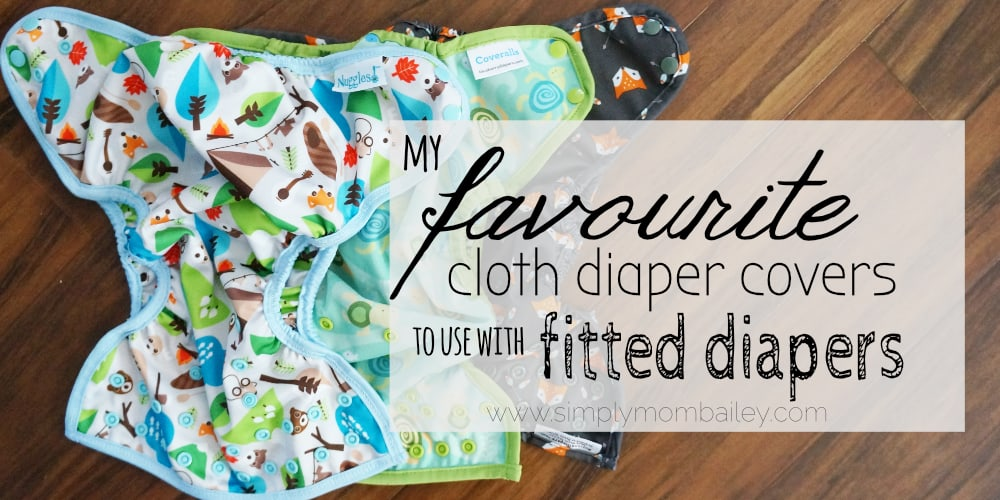 My favourite cloth diaper covers for fitted diapers