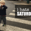I Hate Saturday