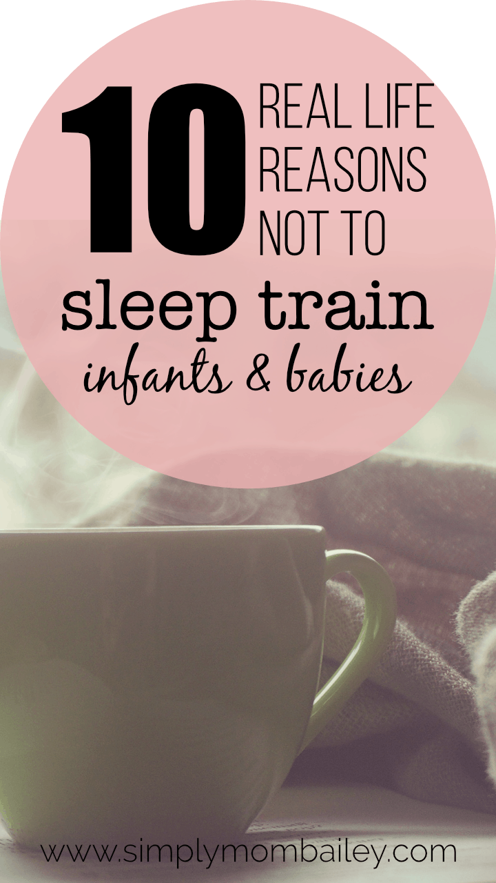 10 Reasons not to sleep train an infant or baby. #sleeptraining #sleepproblems #infants #newborns #momadvice #sleeptips #howtogetababytosleep #toddlersleepproblems #cryitout #cio #sleeptraining #babywise #sleepschedules #attachmentparenting #naturalparenting #parenting #motherhood #realworld #realadvice #realmom