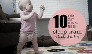10 Reasons Not to Sleep Train a Baby