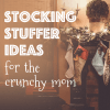 Christmas 2018:  Crunchy Mom Stocking Stuffers