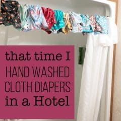 What you Need to Know About Hand Washing Cloth Diapers in a Hotel Room