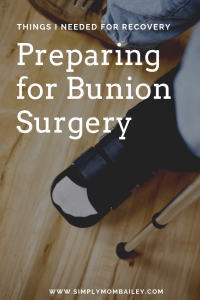 Things I Needed for Bunion Surgery - Preparing for recovery from Bunion Surgery (bunionette)