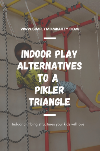 Indoor Play Alternatives to A Pikler Triangle